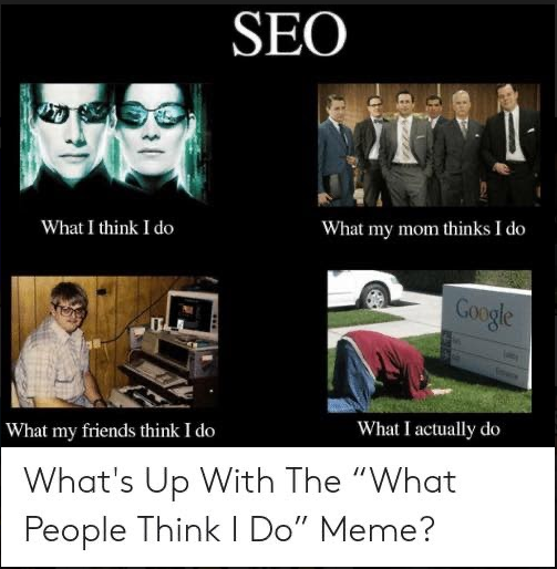 """what´s up with the """"what people think I do"""" meme?"""