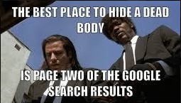 the best place to hide a dead body is page two os the google search results