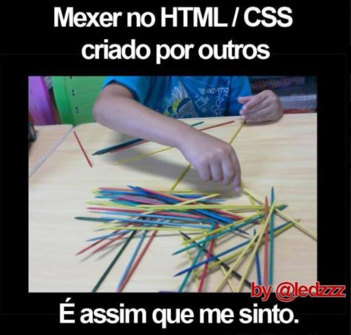 Mexer no HTML/CSS criado por outros. É assim que me sinto